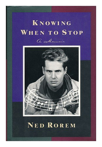 Knowing When to Stop: A Memoir: Rorem, Ned