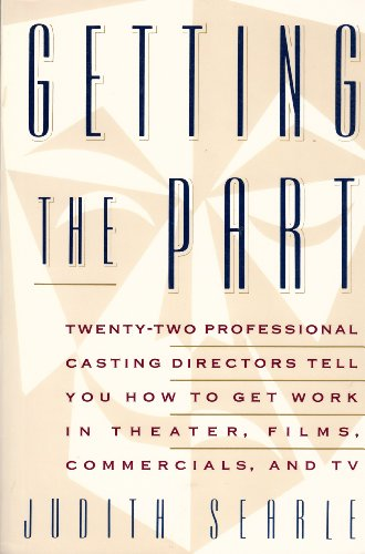 Getting the Part: Twenty-Two Professional Casting Directors Tell You How to Get Work in Theater, ...