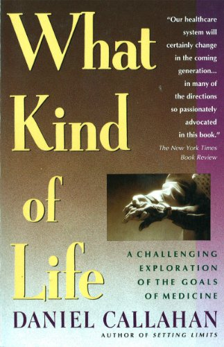 What Kind of Life: The Limits of Medical Progress: Callahan, Daniel