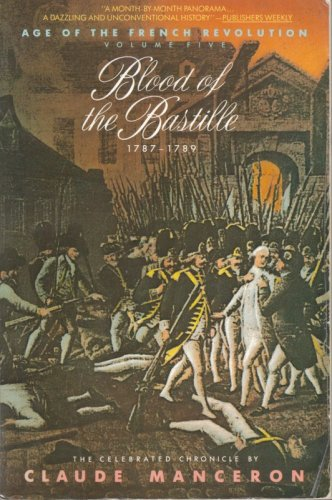 9780671732936: Blood of the Bastille, 1787-1789: From Calonne's Dismissal to the Uprising of Paris (Age of the French Revolution)