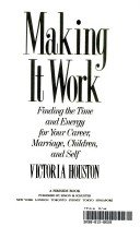 9780671734381: Making It Work: Finding the Time and Energy for Your Career, Marriage, Children, and Self