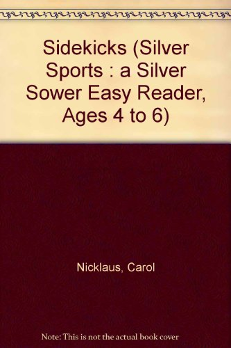 Sidekicks (Silver Sports: A Silver Sower Easy Reader, Ages 4 to 6) (9780671735043) by Carol Nicklaus