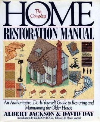 The Complete Home Restoration Manual: An Authoritative,: Albert Jackson, David