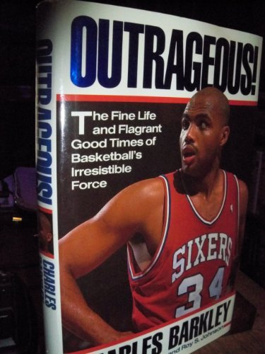 Outrageous!: The Fine Life and Flagrant Good Times of Basketball's Irresistible Force: Barkley...