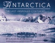Antarctica: The Last Unspoiled Continent: Laurence P. Pringle