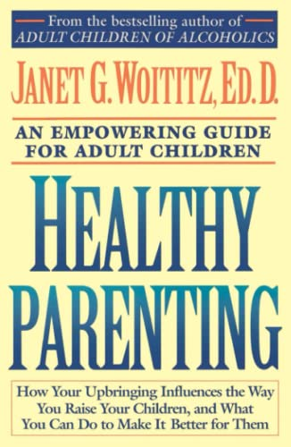 Healthy Parenting: How Your Upbringing Influences the Way You Raise Your Children, and What You Can...