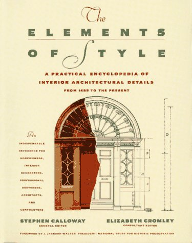 THE ELEMENTS OF STYLE. A PRACTICAL ENCYCLOPEDIA OF INTERIOR ARCHITECTURAL DETAILS FROM 1485 TO TH...