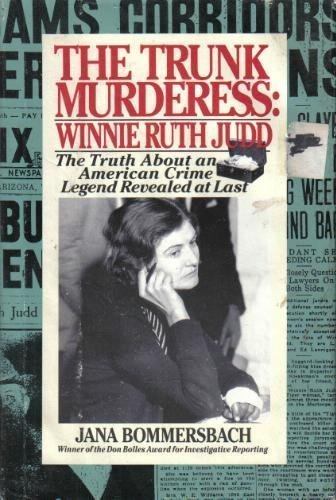The Trunk Murderess: Winnie Ruth Judd : The Truth About an American Crime Legend Revealed at Last: ...