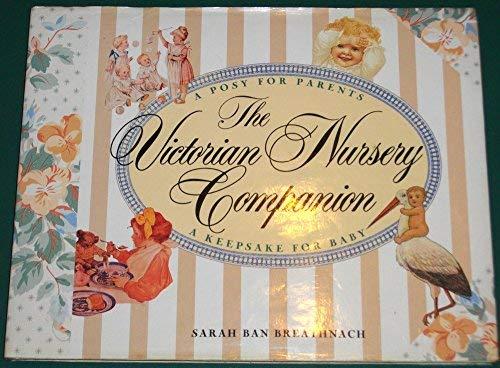 The Victorian Nursery Companion - A Posy for Parents, A Keepsake for Baby: Breathnach, Sarah Ban