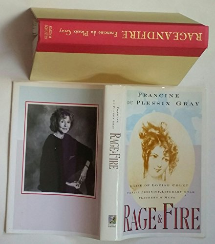Rage and Fire: A Life of Louise Colet, Pioneer Feminist, Literary Star, Flaubert's Muse