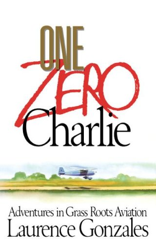 One Zero Charlie: Adventures in Grass Roots Aviation (0671742787) by Laurence Gonzales