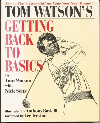 Tom Watson's Getting Back to Basics: Watson, Tom; Seitz, Nick