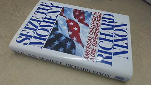 Seize the Moment - America's Challenge in a One-Superpower World: Nixon,Richard