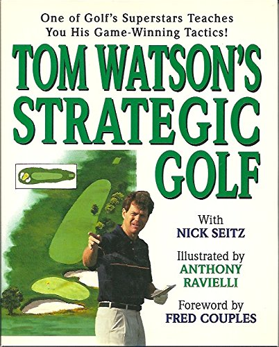 TOM WATSON'S STRATEGIC GOLF (AUTHOR SIGNED): Watson, Tom &