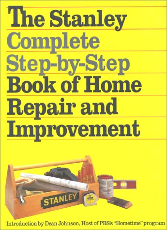 The Stanley Complete Step-by-Step Book of Home Repair and Improvement: Hufnagel, James