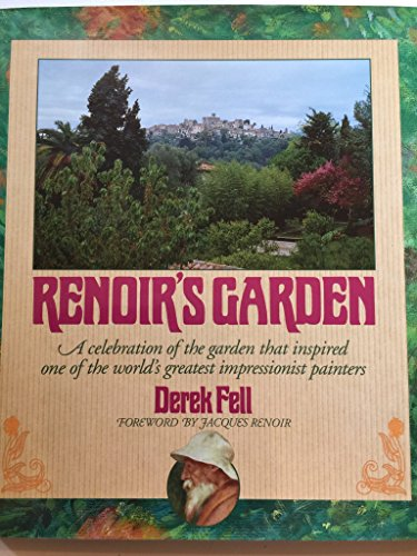 Renoir's Garden: a celebration of the garden that inspired one of the world's greatest impression...