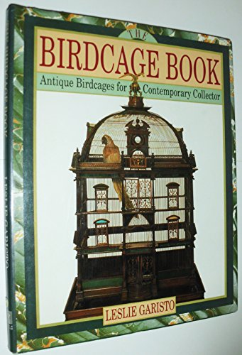 The Birdcage Book: Antique Birdcages for Contemporary Collector