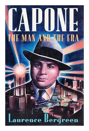 Capone: The Man and the Era: Bergreen, Laurence