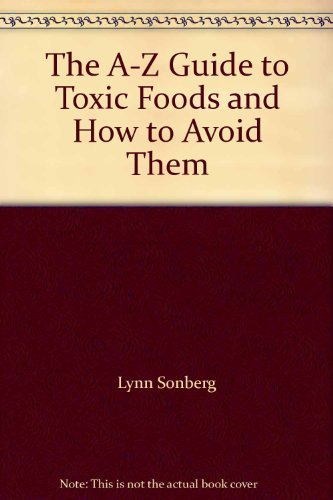 9780671745578: The A-Z Guide to Toxic Foods and How to Avoid Them