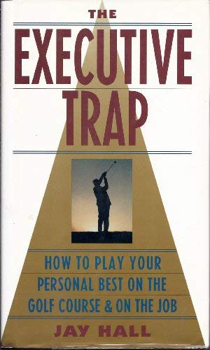 Executive Trap: HT Play Your Personal Best on the Golf Course and on Job: Jay Hall