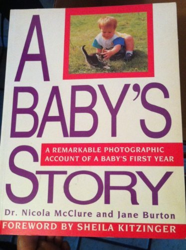 Baby's Story: A Remarkable Photographic Account of a Baby's First Year: Mcclure, Nicola
