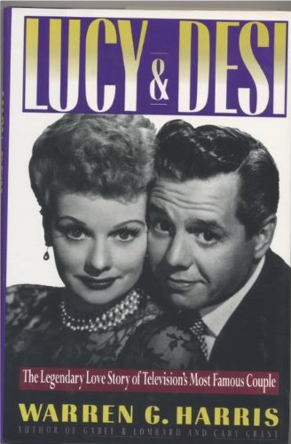 Lucy and Desi: The Legendary Love Story: Harris, Warren G.