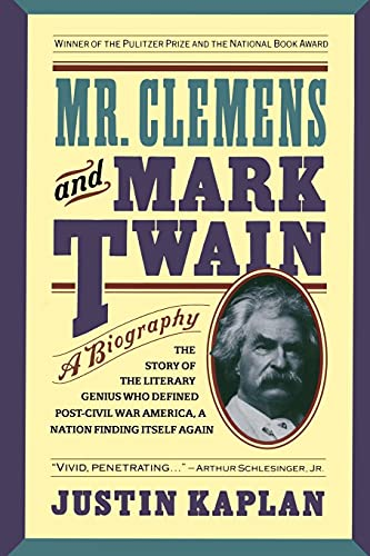 Mr. Clemens and Mark Twain: A Biography: Justin Kaplan