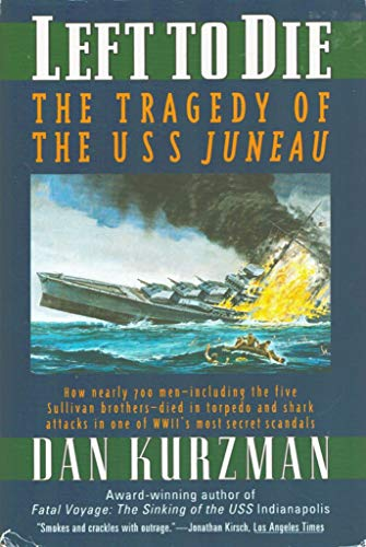 LEFT TO DIE: The Tragedy of the USS Juneau: Kurzman, Dan