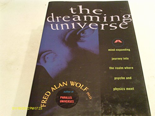 9780671749460: The Dreaming Universe: A Mind-Expanding Journey into the Realm Where Psyche and Physics Meet