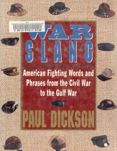 War Slang. American Fighting Words and Phrases from the Civil War o the Gulf War.