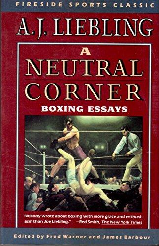 NEUTRAL CORNER: BOXING ESSAYS (Fireside Sport Classic): Liebling, A.j.