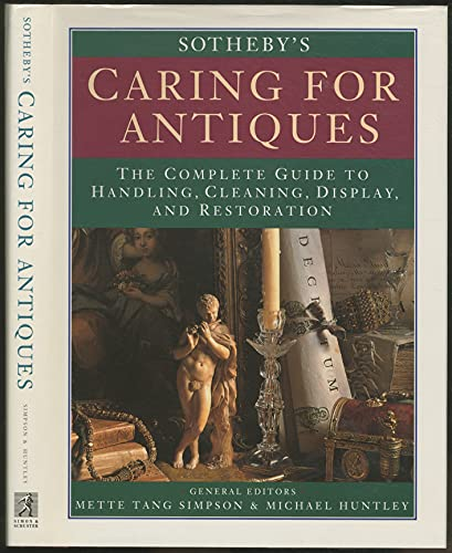 Sotheby's Caring for Antiques: The Complete Guide to Handling, Cleaning, Display and Restoration