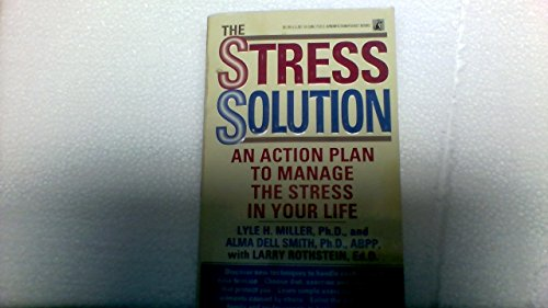 The Stress Solution: An Action Plan to: Rothstein, Larry; Miller,