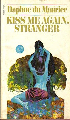 Kiss Me Again, Stranger: A Collection of: Maurier, Daphne du