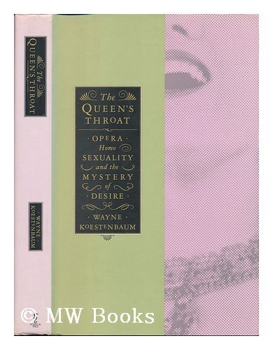 9780671754570: Queen's Throat, The: Opera, Homosexuality, and the Mystery of Desire