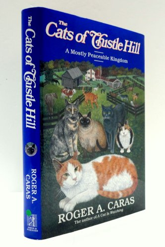 Cats of Thistle Hill: A Mostly Peaceable Kingdom: Caras, Roger A.