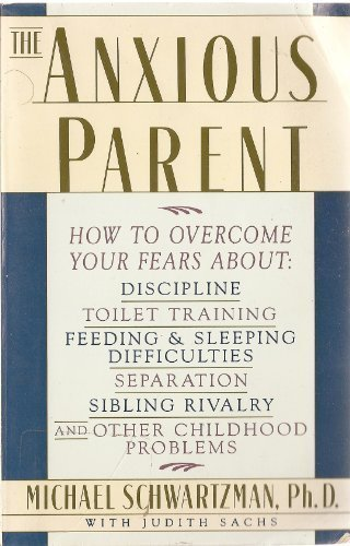 The Anxious Parent: Freeing Yourself from the Fears and Stresses of Parenting