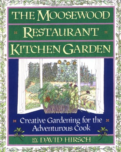 THE MOOSEWOOD RESTAURANT KITCHEN GARDEN: Creative Gardening for the Adventurous Cook