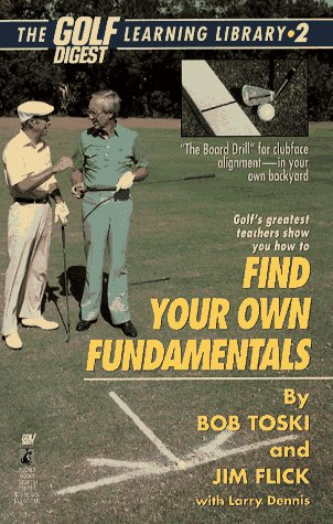 Finding Your Own Fundamentals: Gold Digest Library 2 (Golf Digest Learning Library) (0671758705) by Toski, Bob; Flick, Jim