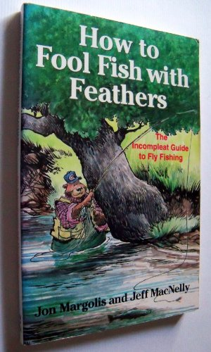 How to Fool Fish With Feathers: The Incompleat Guide to Fly-Fishing (0671759434) by Jeff MacNelly; Jon Margolis