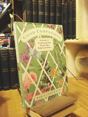 Good Companions: A Guide to Gardening With Plants That Help Each Other: Flowerdew, Bob