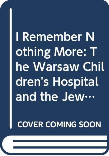 9780671760380: I Remember Nothing More: The Warsaw Children's Hospital and the Jewish Resistance