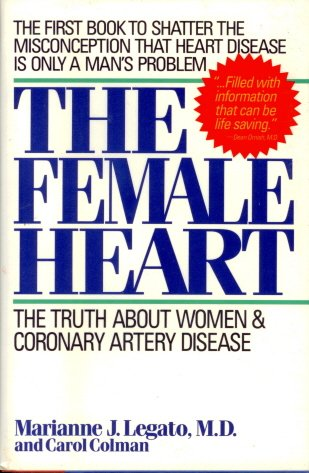 The Female Heart: The Truth About Women and Coronary Artery Disease (0671761102) by Marianne J. Legato; Carol Colman