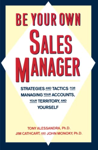 Be Your Own Sales Manager: Strategies And Tactics For Managing Your Accounts, Your Territory, And ...