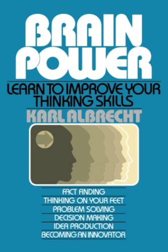 Brain Power: Learn to Improve Your Thinking Skills: Karl Albrecht