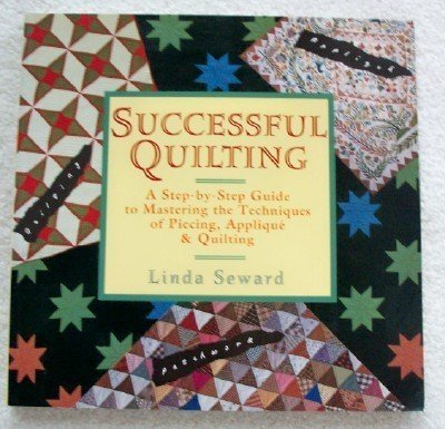 Successful Quilting: A Step-by-Step Guide to Mastering of Piecing, Applique & Quilting (9780671762315) by Linda Seward