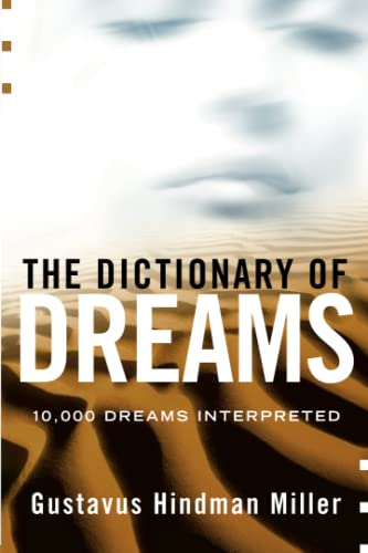 The Dictionary of Dreams: 10,000 Dreams Interpreted: Gustavus Hindman Miller