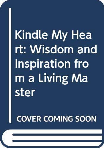 Kindle My Heart: Wisdom and Inspiration from: Chidvilasananda, Gurumayi