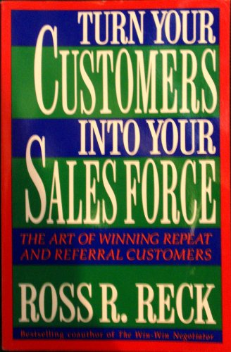 9780671765538: Turn Your Customers into Your Sales Force: The Art of Winning Repeat and Referral Customers