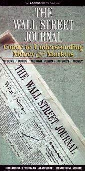 The Wall Street Journal Guide to Understanding Money and Markets (0671766910) by Wurman, Richard Saul; Siegel, Alan; Morris, Kenneth M.